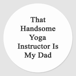 That Handsome Yoga Instructor Is My Dad Sticker