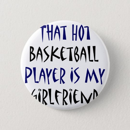 That Hot Basketball Player Is My Girlfriend 6 Cm Round Badge