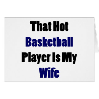 That Hot Basketball Player Is My Wife Greeting Card