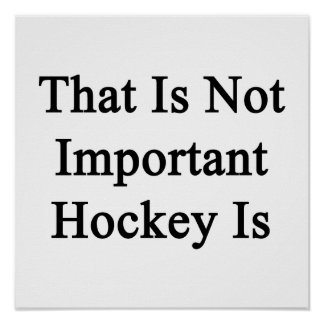 That Is Not Important Hockey Is Posters