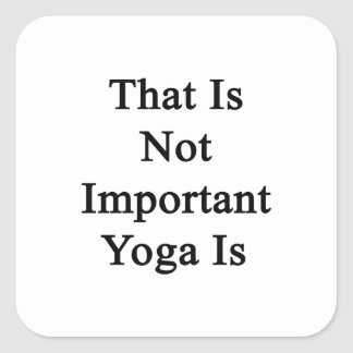 That Is Not Important Yoga Is Sticker