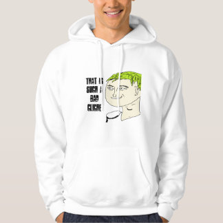 That is such a bad cliche hoodie