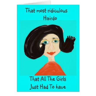 That Most Ridiculous Hairdo Note Card