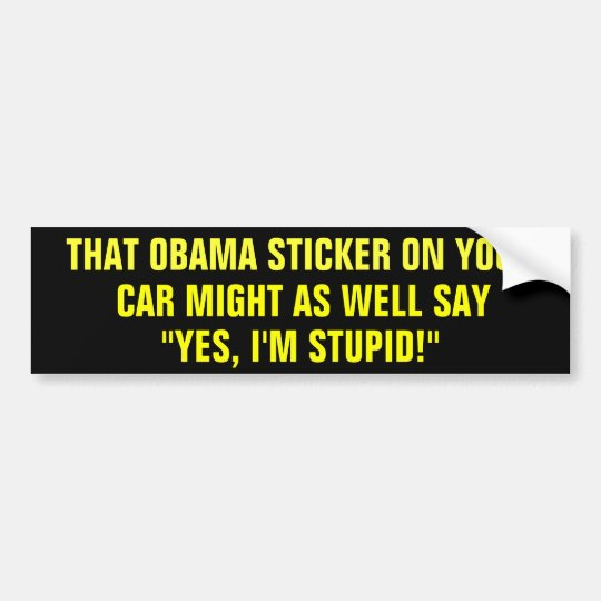 THAT OBAMA STICKER ON YOUR CAR MIGHT AS WELL SAY