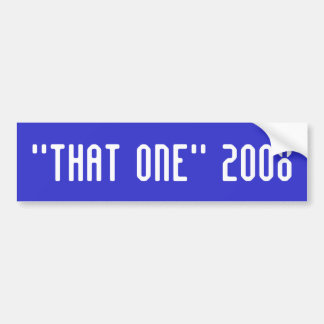 THAT ONE 2008 BUMPER STICKERS