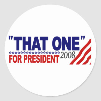 """That One"" For President (Obama McCain Debate) Round Sticker"