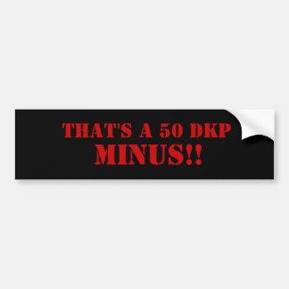 That s a 50 dkp MINUS Bumper Sticker
