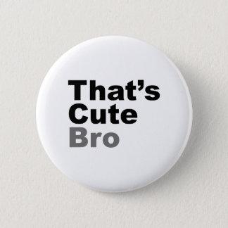 That's Cute Bro 6 Cm Round Badge