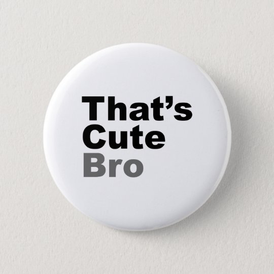 That's Cute Bro 6 Cm Round Badge