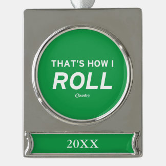 That's How I Roll Silver Plated Banner Ornament