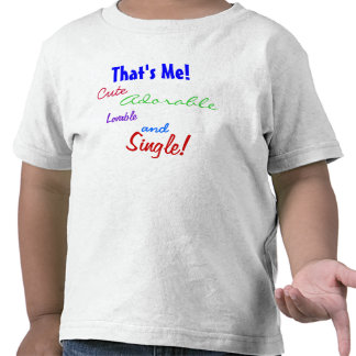 That s Me Cute Adorable Lovable and Single T-shirt