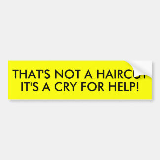 THAT S NOT A HAIRCUT IT S A CRY FOR HELP BUMPER STICKERS