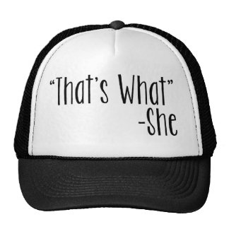 That s What -She Hat