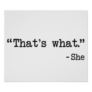 That s What She Said Quote Print