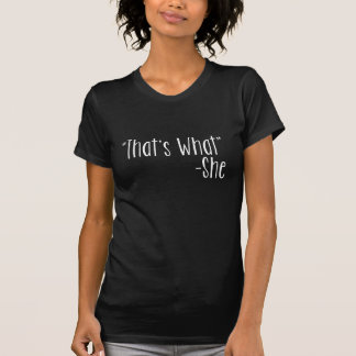 That s What -She Tee Shirts