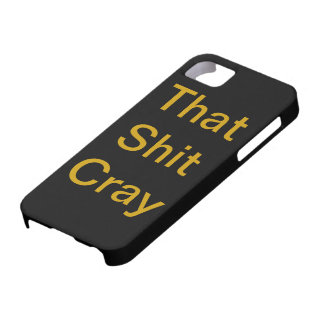 That Shit Cray iPhone 5 Covers