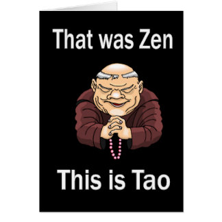 That Was Zen This Is Tao Greeting Card