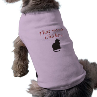 That Wasn t Chicken Dog Tee Shirt