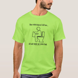 That Which Doesn't Kill Me T-Shirt