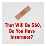 That Will Be $60, Do You Have Insurance? Print
