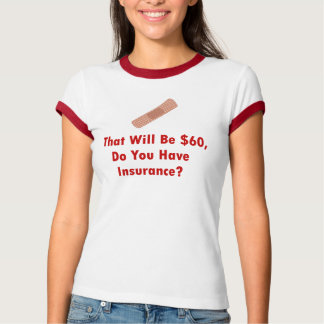 That Will Be $60, Do You Have Insurance? Tee Shirts