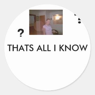 thats all i know round sticker