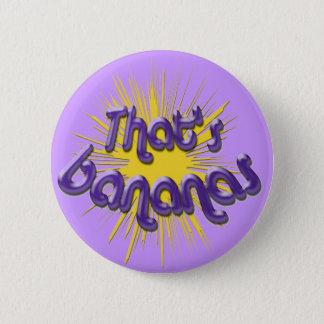 Thats bananas 6 cm round badge
