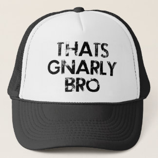 Thats Gnarly Bro Hat