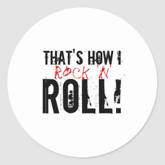 That's how I rock 'n' roll! Round Sticker
