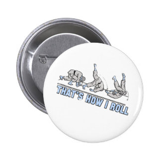 Thats how I roll 6 Cm Round Badge