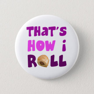 That's How I Roll 6 Cm Round Badge