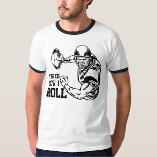That's How I Roll American Football T-Shirt