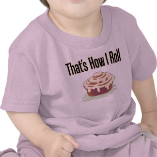 That's How I Roll (Cinnamon) Tshirt