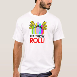 That's How I Roll. Funny Bowling T-Shirt