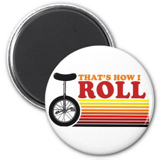 Thats how I roll Refrigerator Magnet