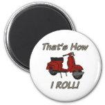 That's How I Roll Moped Fridge Magnet