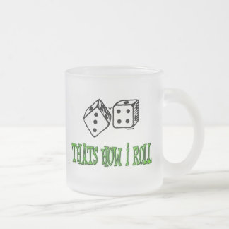 THATS HOW I ROLL 10 OZ FROSTED GLASS COFFEE MUG