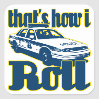 Thats How I Roll Police Square Sticker