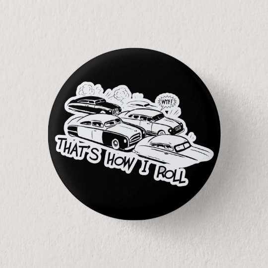 THAT'S HOW I ROLL - Retro Traffic Jam B&W 3 Cm Round Badge
