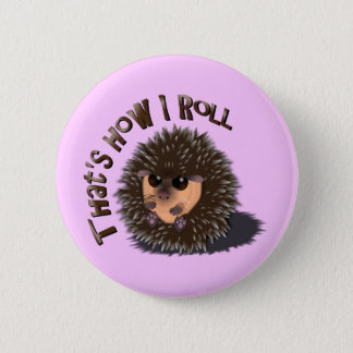 """""""That's How I Roll"""" rolled-up hedgehog 6 Cm Round Badge"""