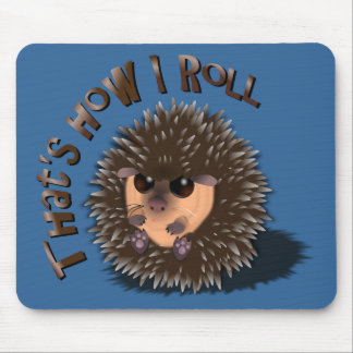 """""""That's How I Roll"""" rolled-up hedgehog Mouse Pad"""
