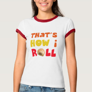 That's How I Roll Shirts