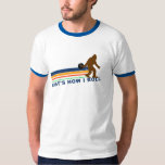 That's How I Roll (Squatch) Tee Shirt