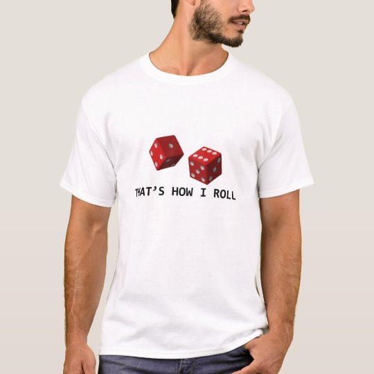 That's How I Roll... T-Shirt