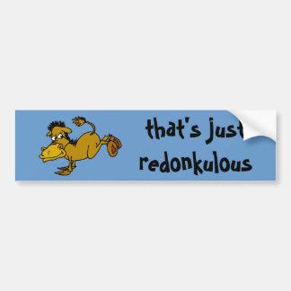 that's just redonkulous bumper sticker