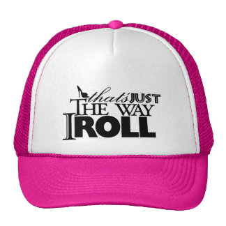 thats just the way I roll Cap