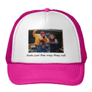thats just the way they roll hat