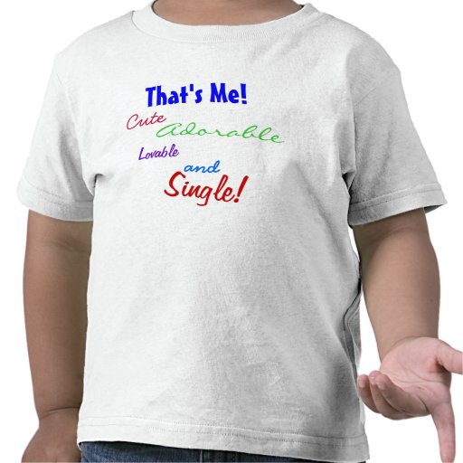 That's Me! Cute, Adorable, Lovable and Single! T-shirt