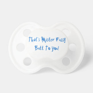 That's Mister Fussy Butt To You Pacifer Pacifier