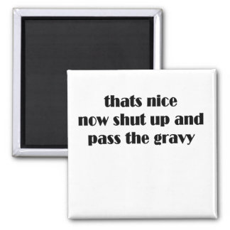 thats nice shut up and pass the gravy thanksgiving square magnet